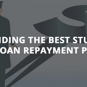 How To Find The Best Student Loan Repayment Plan